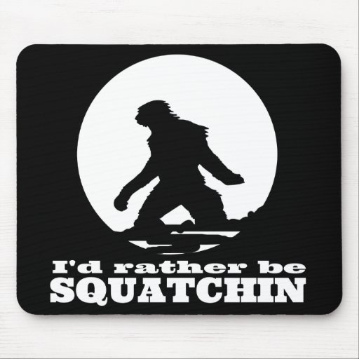 I'd Rather be Squatchin Mouse Pad