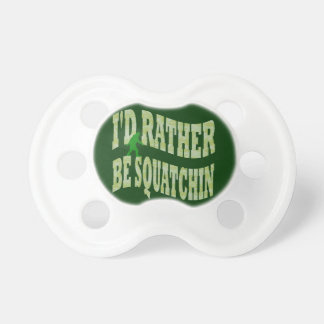 I'd rather be squatchin pacifier