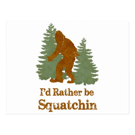 I'd Rather Be Squatchin Postcard