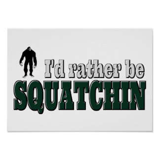 I'd Rather Be SQUATCHIN Poster
