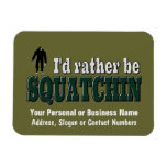 I'd Rather Be SQUATCHIN Rectangle Magnets
