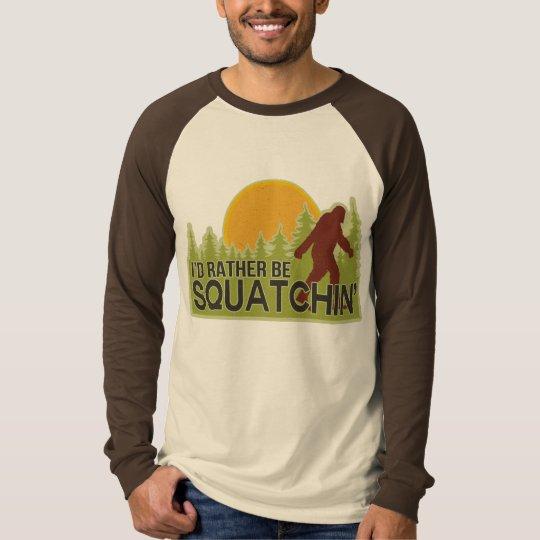 I'd Rather Be Squatchin' T-Shirt