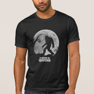 I'd Rather Be Squatchin Tees