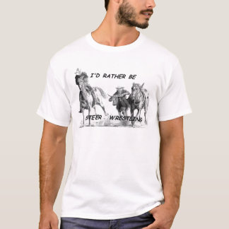 I'd Rather Be Steer Wrestling T-Shirt