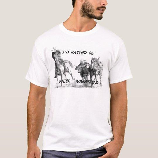 I'd Rather Be Steer Wrestling T-Shirt