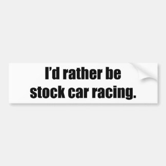 I'd Rather Be Stock Car Racing Bumper Sticker