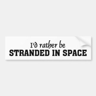 I'd rather be stranded in space bumper sticker