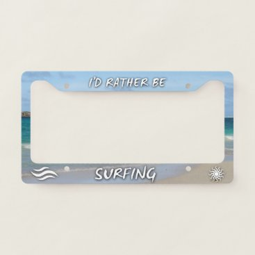 Beach Themed I'd Rather Be Surfing License Plate Frame