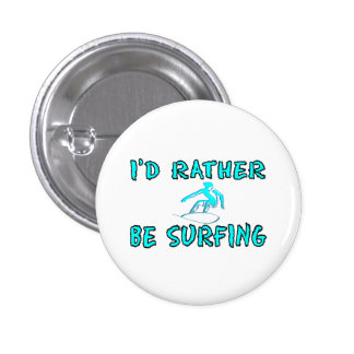 I'd rather be surfing pinback button