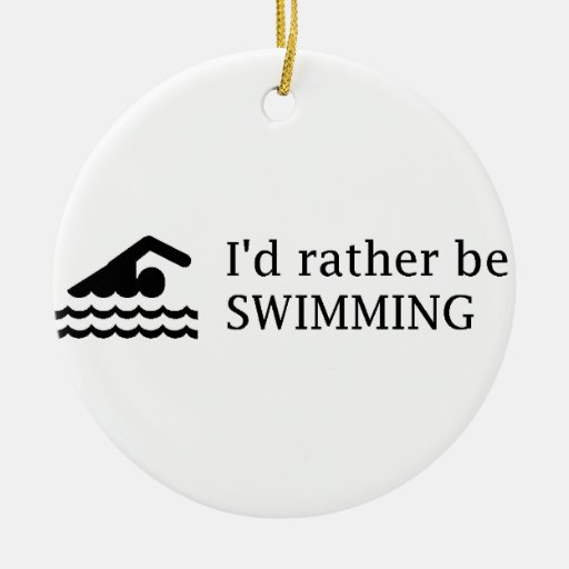 I'd rather be SWIMMING Ceramic Ornament
