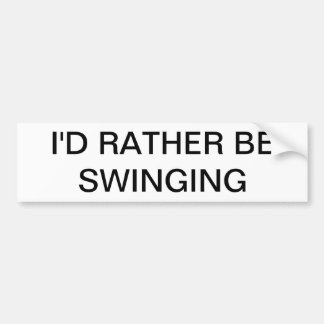 I'd rather be Swinging Bumper Sticker