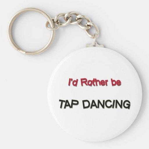 I'd Rather Be Tap Dancing Keychains