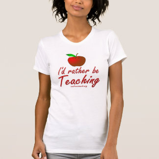 I'd Rather be Teaching Tee Shirt