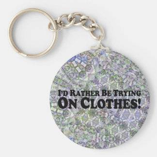 I'd Rather Be Trying On Clothes - Multi-Products Keychains