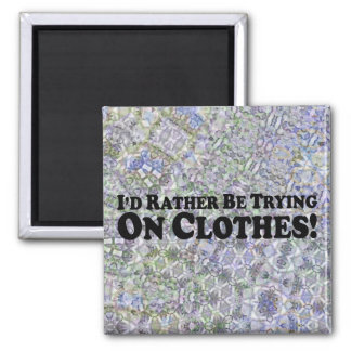 I'd Rather Be Trying On Clothes - Multi-Products Fridge Magnet