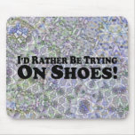 I'd Rather Be Trying On Shoes - Bumper Sticker Mouse Pad