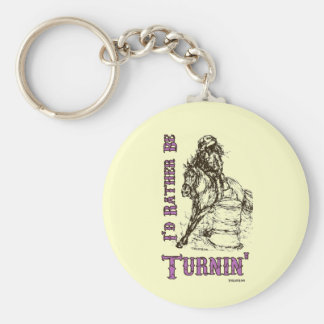 I'd Rather Be Turnin' Barrel Racing Design Keychain