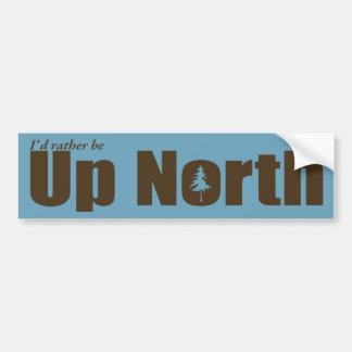 I'd rather be Up North Bumper Sticker