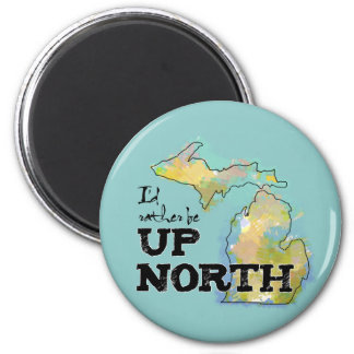 I'd rather be Up North Michigan 2 Inch Round Magnet