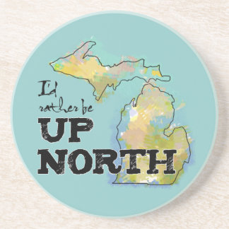 I'd rather be Up North Michigan Drink Coaster