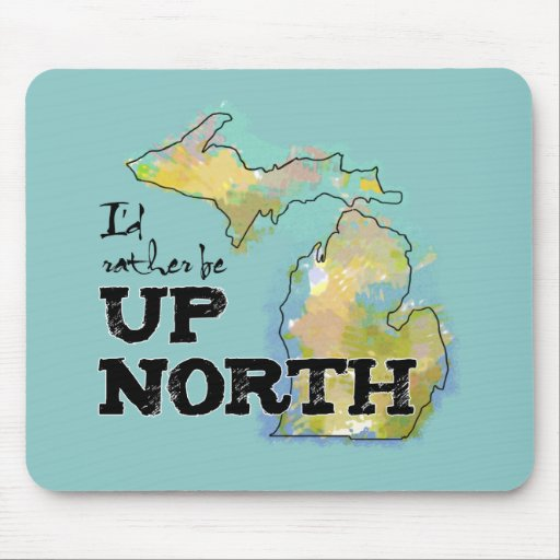 I'd rather be Up North Michigan Mouse Pad