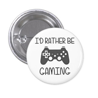 I'd Rather Be Video Gaming 1 Inch Round Button