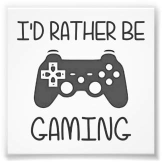 I'd Rather Be Video Gaming Photographic Print