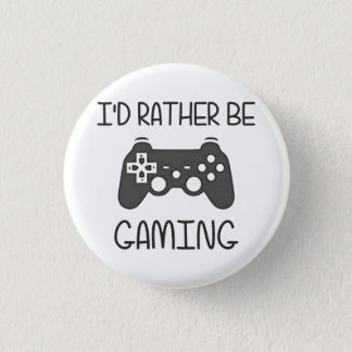 I'd Rather Be Video Gaming Pinback Button