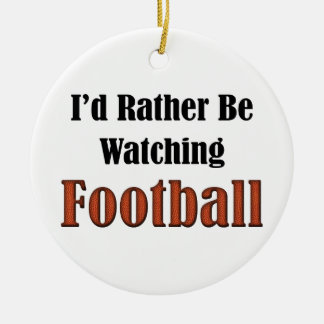 I'd Rather Be Watching Football Ceramic Ornament