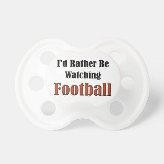 I'd Rather Be Watching Football Pacifier