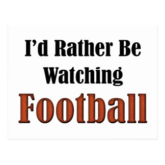 I'd Rather Be Watching Football Postcard