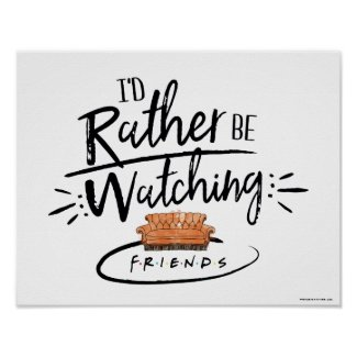 I'd Rather be Watching FRIENDS™ Poster