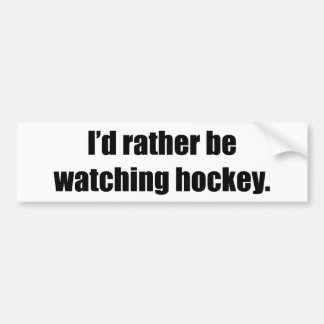 I'd Rather Be Watching Hockey Car Bumper Sticker