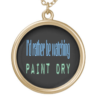 I'd Rather Be Watching Paint Dry - Black Personalized Necklace
