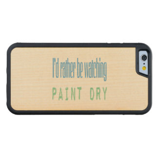 I'd Rather Be Watching Paint Dry Carved Maple iPhone 6 Bumper Case