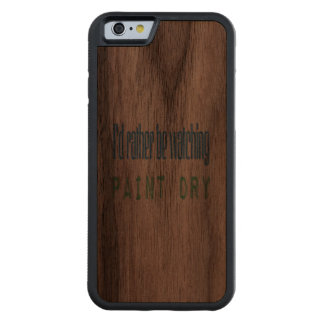I'd Rather Be Watching Paint Dry Carved Walnut iPhone 6 Bumper Case