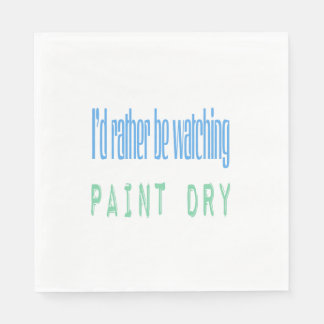 I'd Rather Be Watching Paint Dry Paper Napkin