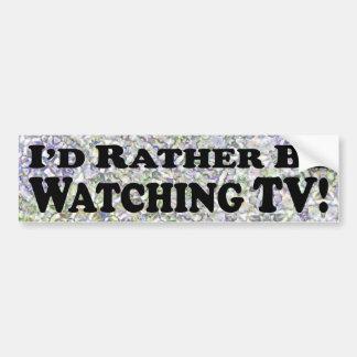 I'd Rather Be Watching TV - Bumper Sticker Car Bumper Sticker
