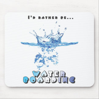 I'd Rather Be Waterboarding Mousepads