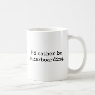 i'd rather be waterboarding. classic white coffee mug