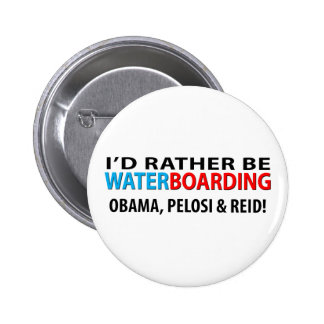 I'd Rather Be Waterboarding Obama, Pelosi & Ried Pinback Button