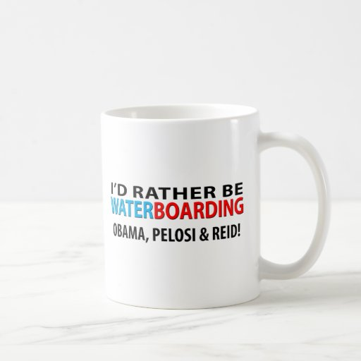 I'd Rather Be Waterboarding Obama, Pelosi & Ried Mugs