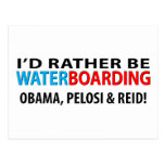 I'd Rather Be Waterboarding Obama, Pelosi & Ried Post Card