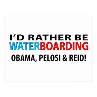 I'd Rather Be Waterboarding Obama, Pelosi & Ried Postcard