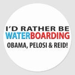 I'd Rather Be Waterboarding Obama, Pelosi & Ried Round Sticker