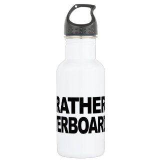 I'd Rather Be Waterboarding 18oz Water Bottle