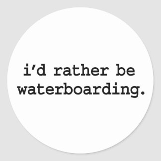 i'd rather be waterboarding. classic round sticker