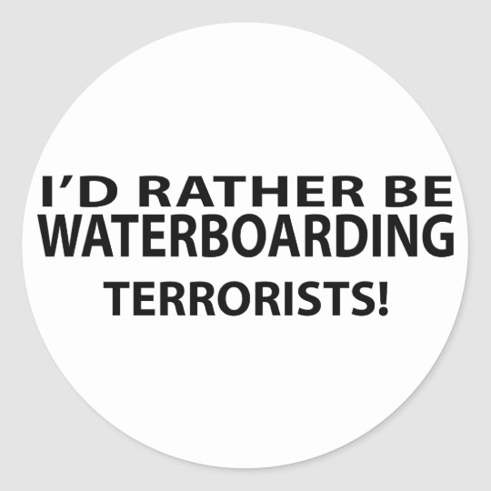 I'd Rather Be Waterboarding Terrorists Classic Round Sticker