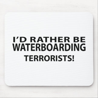 I'd Rather Be Waterboarding Terrorists Mouse Pad