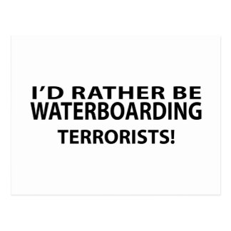I'd Rather Be Waterboarding Terrorists Postcard